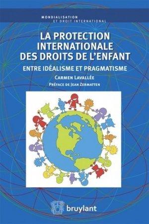 La protection internationale des droits de l'enfant. Entre idéalisme et pragmatisme - bruylant - 9782802749042 -