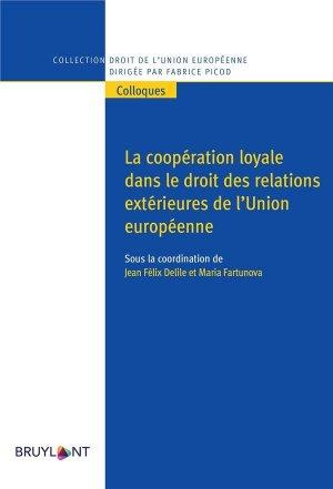 La coopération loyale dans le droit des relations extérieures de l'UE - bruylant - 9782802767671 -
