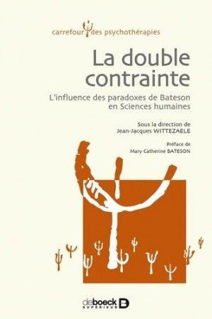 La double contrainte L'influence des paradoxes de Batson en sciences humaines - de boeck superieur - 9782804157135 -