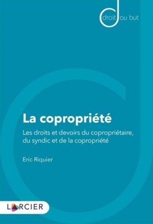 La copropriété. Les droits et devoirs du copropriétaire, du syndic et de la copropriété - Éditions Larcier - 9782807917736 -