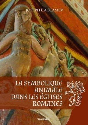 La symbolique animale dans les églises romanes - Editions du Cosmogone - 9782810302802 -