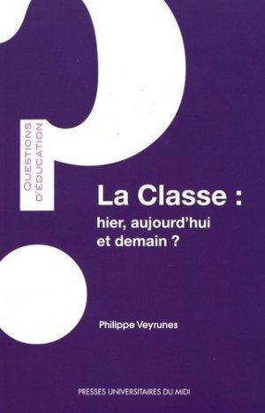La classe : hier, aujourd'hui, et demain ? - Presses universitaires du Midi - 9782810705016 -