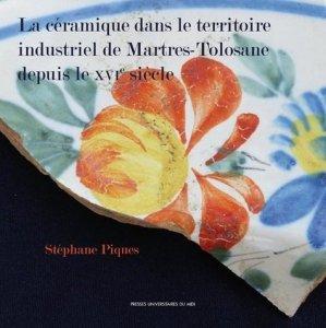 La céramique dans le territoire industriel de Martres-Tolosane depuis le XVIe siècle - presses universitaires du mirail  - 9782810705474 -