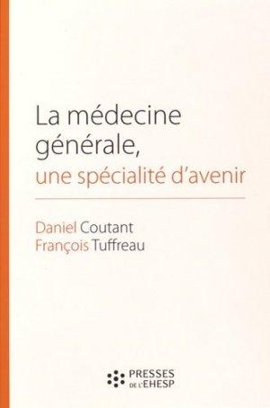 La médecine générale, une spécialité d'avenir - presses de l'ehesp  - 9782810904402 -