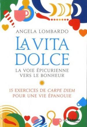 La vita dolce, la voie épicurienne vers le bonheur. 15 exercices de Carpe Diem pour une vie épanouie - guy tredaniel - 9782813221957 -