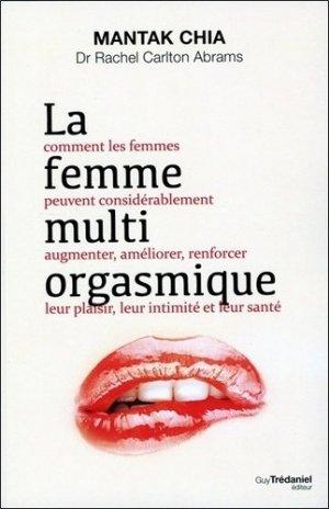 La femme multi-orgasmique. Comment les femmes peuvent considérablement augmenter, améliorer, renforcer leur plaisir, leur intimité et leur santé - guy tredaniel editions - 9782813223067 -