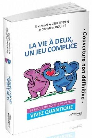 La vie à deux un jeu complice. La magie du couple heureux - guy tredaniel editions - 9782813223098 -