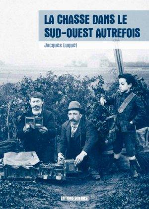 La chasse dans le Sud-Ouest autrefois - sud ouest - 9782817706061