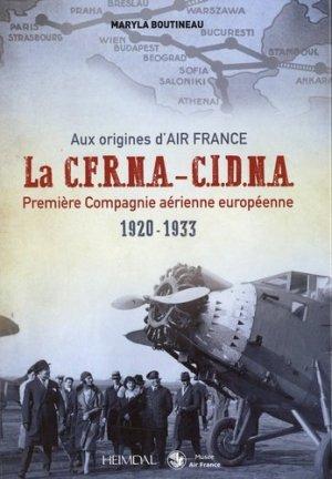 La C.F.R.N.A.-C.I.D.N.A. première compagnie aérienne européenne 1920-1933 - Editions Heimdal - 9782840485629 -