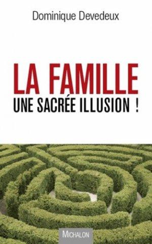 La famille, une sacrée illusion ! - michalon - 9782841866991 -