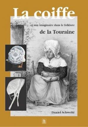 La coiffe et son imaginaire dans le folklore de la Touraine - alan sutton - 9782842538217 -
