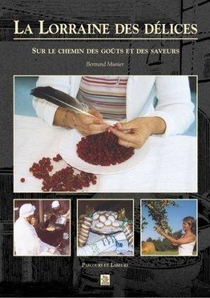 La Lorraine des délices. Sur le chemin des goûts et des saveurs - alan sutton - 9782842538231 -