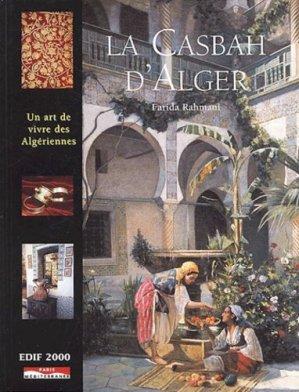 La Casbah d'Alger. Un art de vivre des Algériennes - Paris-Méditerranée - 9782842721749 -