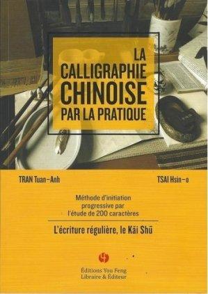 La calligraphie chinoise par la pratique - Editions You Feng - 9782842796686 -