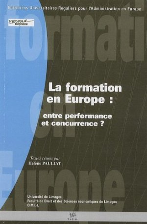 La formation en Europe : entre performance et concurrence ? - presses universitaires de limoges - 9782842875282 -