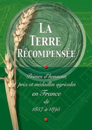 La terre récompensée Primes d'honneur, prix et médailles agricoles en France de 1857 à 1895 - educagri - 9782844442185 -