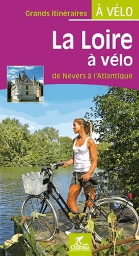 La loire à vélo de Nevers à l'Atlantique - chamina - 9782844663627 -