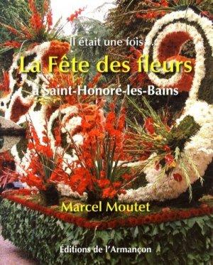 La fête des fleurs à Saint-Honoré-les-Bains. Il était une fois... - de l'armançon - 9782844791887 -