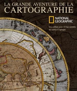 La grande aventure de la cartographie - national geographic - 9782845823662 -