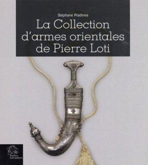 La collection d'armes orientales de Pierre Loti - les indes savantes - 9782846545211 -