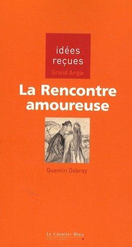 La rencontre amoureuse - Editions Le Cavalier Bleu - 9782846702669 -