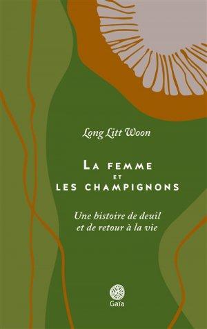 La femme et les champignons : une histoire de deuil et de retour à la vie - gaia - 9782847208818 -