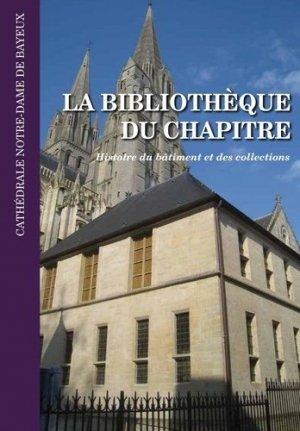 La bibliothèque du chapitre de la cathédrale Notre-Dame de Bayeux. Histoire du bâtiment et des collections - ems - 9782847695144 -