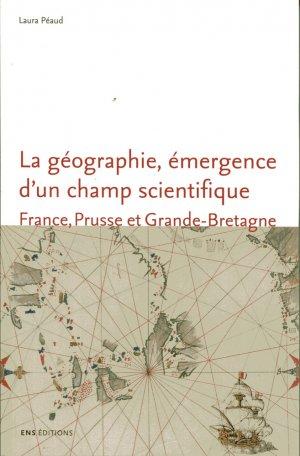 La géographie, émergence d'un champ scientifique - ens lyon - 9782847888195 -