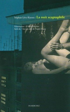 La nuit scoptophile. Essai sur Exhibitions, suite photographiques d'Alan Fleischer, suivi de Sexe en ville - Dumerchez - 9782847911794 -