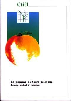 La pomme de terre primeur - centre technique interprofessionnel des fruits et légumes - ctifl - 9782848753782 -