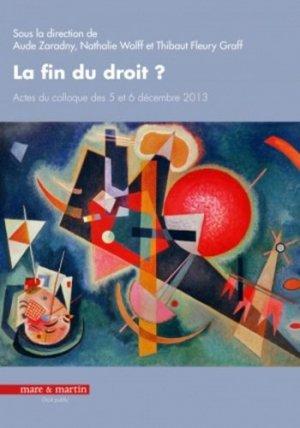 La fin du droit ? Actes du colloque des 5 et 6 décembre 2013 - Editions Mare et Martin - 9782849341995 -