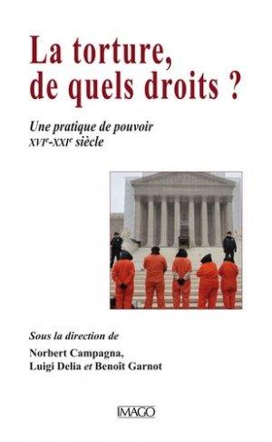 La torture, de quels droits ? Une pratique de pouvoir (XVIe-XXIe siècle) - Imago (éditions) - 9782849527108 -