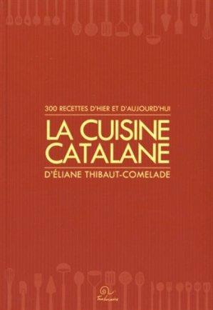 La cuisine catalane. 300 recettes d'hier et d'aujourd'hui - trabucaire - 9782849742105 -