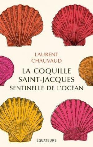 La coquille Saint-Jacques, sentinelle de l'océan - equateurs - 9782849906606 -