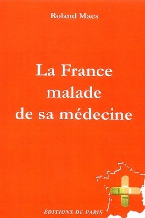 La France malade de sa médecine - Editions de Paris - 9782851621702 -