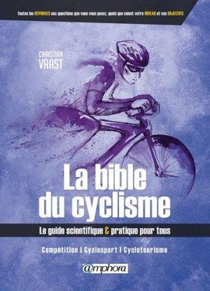 La bible du cyclisme - competition, cyclosport, cyclotourisme - amphora - 9782851809964 -