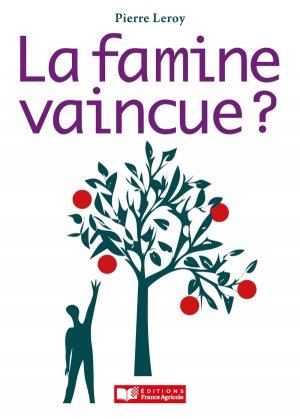 La famine vaincue ? - france agricole - 9782855576305 -
