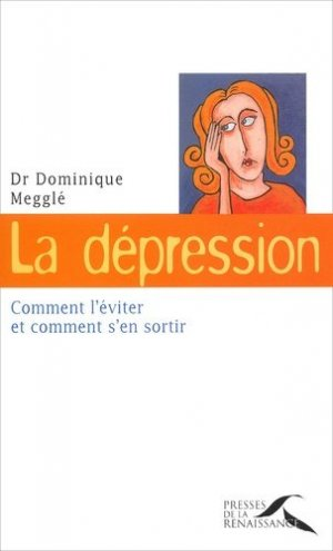 La dépression Comment l'éviter et comment s'en sortir - presses de la renaissance - 9782856167717 -