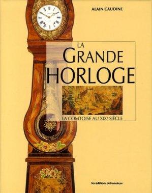 La Grande Horloge. La comtoise au XIXe siècle - Editions de l'Amateur - 9782859171360 -