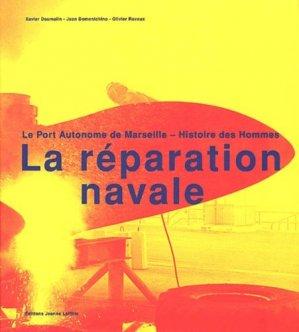 La réparation navale. Le port autonome de Marseille - Histoire des hommes - jeanne laffitte - 9782862763811 -