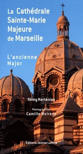 La cathédrale Sainte-Marie Majeure de Marseille, dite la Major - jeanne laffitte - 9782862764856 -