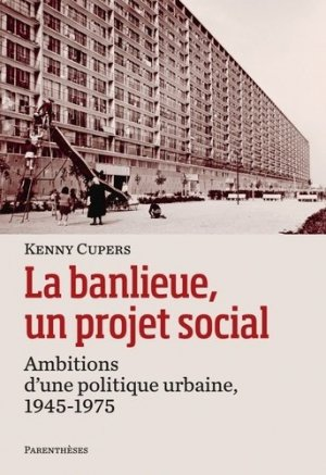 La banlieue, un projet social. Ambitions d'?une politique urbaine, 1945-1975 - parentheses - 9782863643280 -
