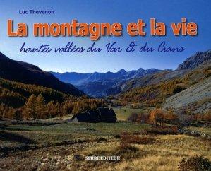 La montagne et la vie. Paysages & vie traditionnelle hautes vallées du Var & du Cians (cantons de Guillaumes, Puget-Théniers et Entrevaux) - serre - 9782864104803 -