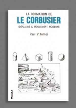 La formation de Le Corbusier. Idéalisme et mouvement moderne - Editions Macula - 9782865890200 -