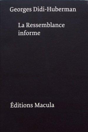 La ressemblance informe ou le gai savoir visuel selon Georges Bataille. 3e édition revue et augmentée - Editions Macula - 9782865891122 -