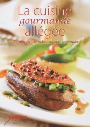 La cuisine gourmande allégée. Techniques culinaires & art du dressage - Canopé - CRDP de Bordeaux - 9782866175689 -