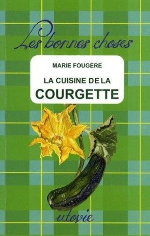 La cuisine de la courgette - Utovie - 9782868193483 -