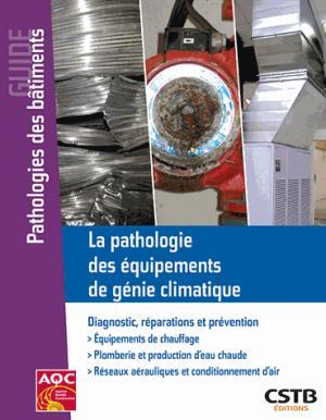 La pathologie des équipements de génie climatique / diagnostic, réparations et prévention - cstb - 9782868916112 -