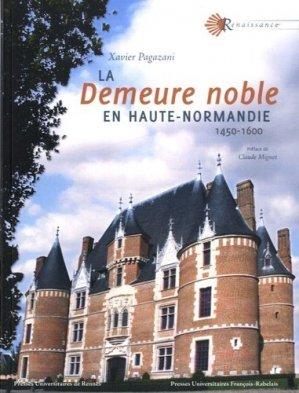 La demeure noble en Haute-Normandie (1450-1600) - presses universitaires francois rabelais - 9782869063099 -