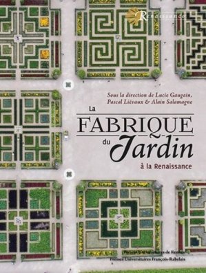 La fabrique du jardin à la Renaissance - presses universitaires francois rabelais - 9782869066960 -